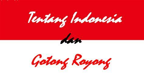 tentang indonesia tentang indonesia dan gotong royong jurnalsaya