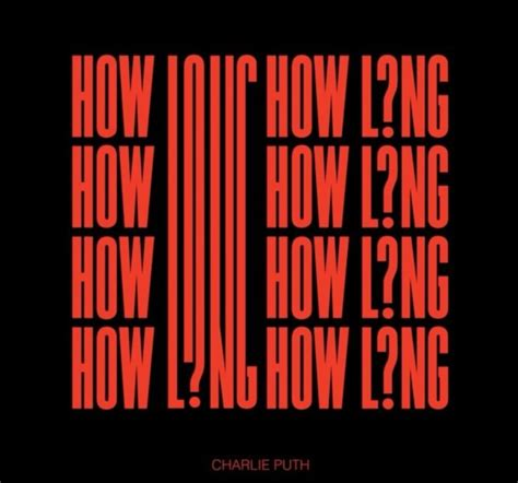 how long charlie puth premieres new single quot how long quot audio