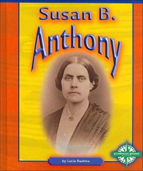 biography susan b anthony susan b anthony biography book for kids