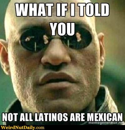 Mexican Memes In Spanish - funny pictures weirdnutdaily not all latinos are mexican