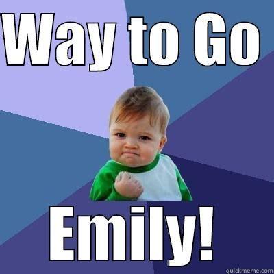 Emily Meme - wtg emily quickmeme