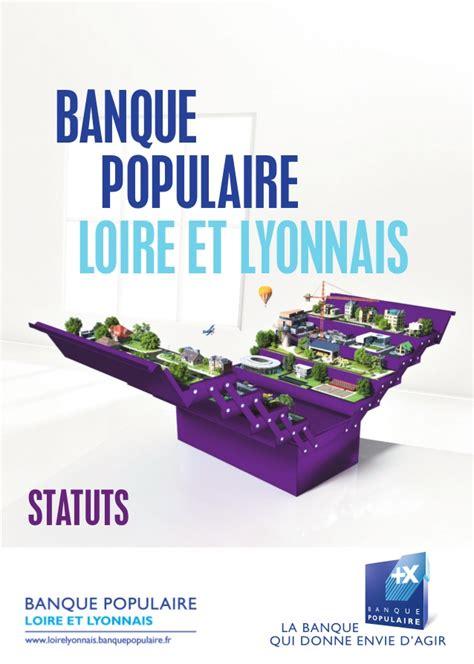 si鑒e social banque populaire loire et lyonnais banque populaire loire et lyonnais statuts 2014