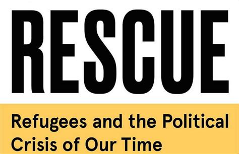 rescue refugees and the political crisis of our time