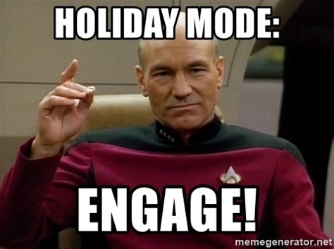 Holiday Meme - holiday mode engage star trek fetch it now meme