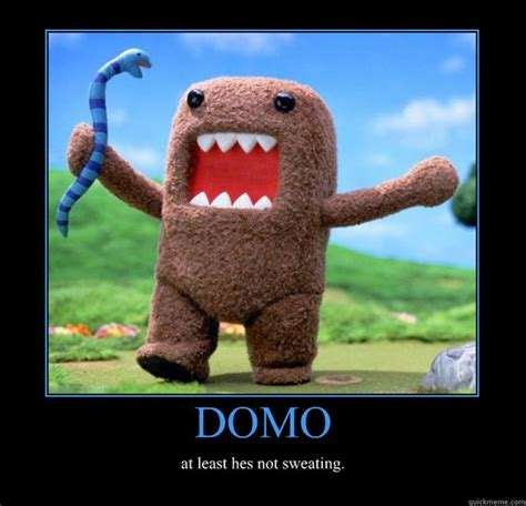 domo at least hes not sweating motivational poster