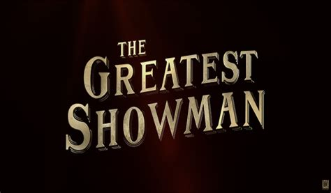 the greatest showman the greatest showman official trailer movie and tv reviews