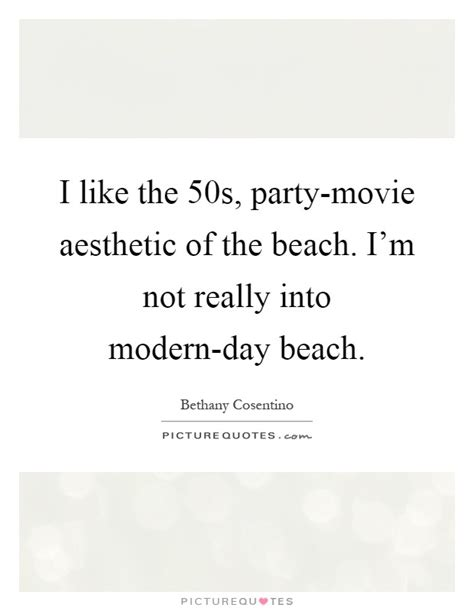 movie quotes modern i like the 50s party movie aesthetic of the beach i m
