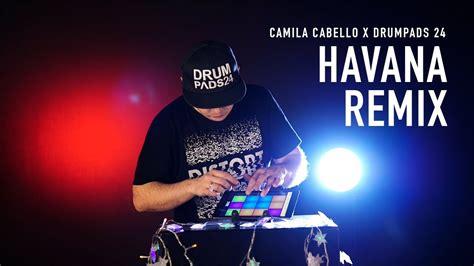 download lagu havana oh nana havana camila cabello remix with drum pads 24 youtube