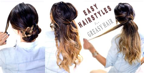 hairstyles oily hair 4 easy hairstyles for greasy hair cute everyday styles