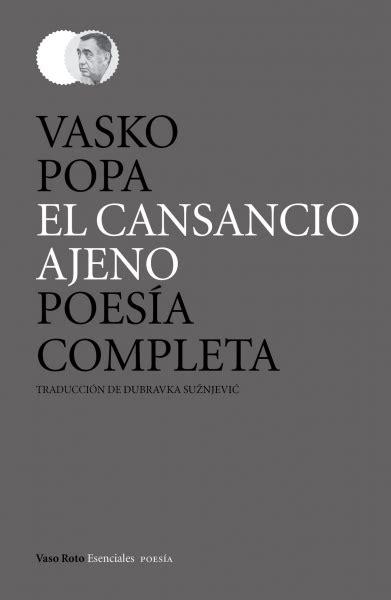 poesa completa 1953 1991 el cansancio ajeno poes 237 a completa de vasko popa