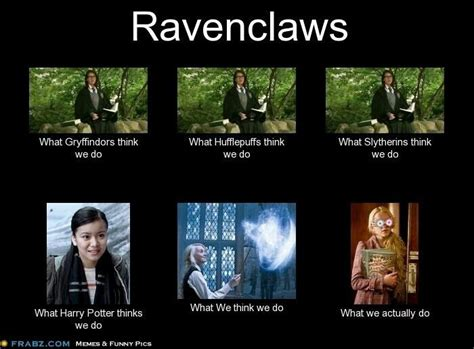 What We Think We Do Meme - ravenclaws harry potter funnies and sayins pinterest