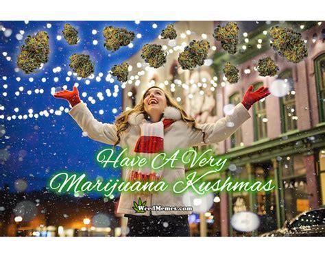 marijuana kushmas merry christmas  stoners weed memes
