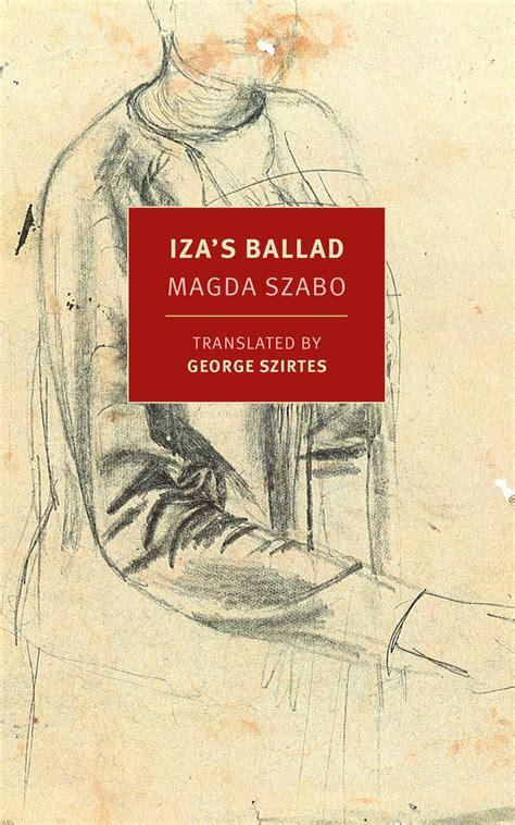izas ballad iza s ballad by magda szabo book review