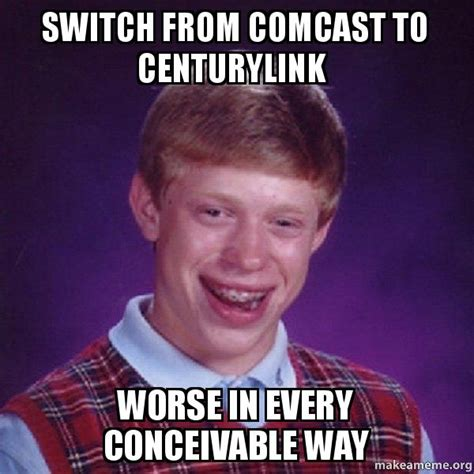 Comcast Meme - switch from comcast to centurylink worse in every