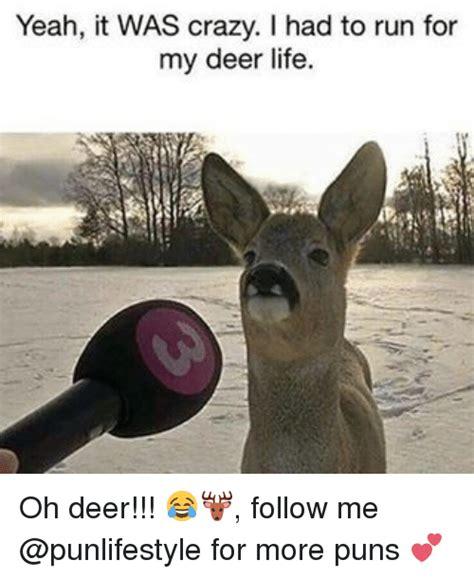 Oh Deer Meme - yeah it was crazy i had to run for my deer life oh deer