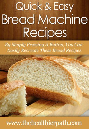 Easy Healthy Bread Machine Recipes Bread Machine Recipes By Simply Pressing A Button You
