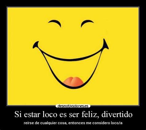 imagenes ser feliz es gratis si estar loco es ser feliz divertido desmotivaciones