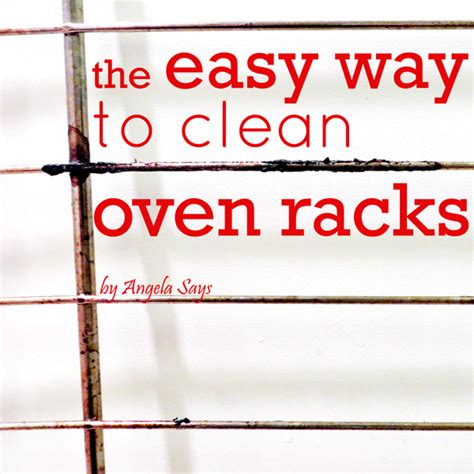 How To Clean Oven Rack by The Easy Way To Clean Oven Racks Angela Says