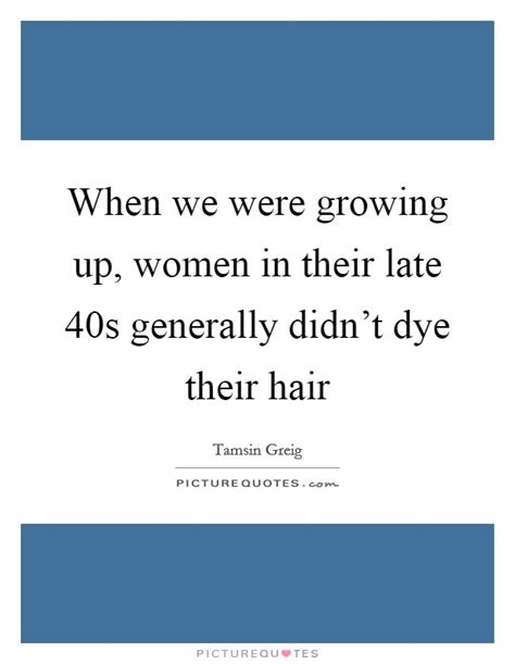 should women in their late 40scolor their hair auburn when we were growing up women in their late 40s generally
