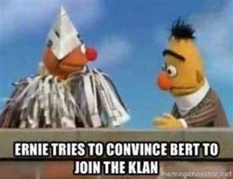 Bert And Ernie Meme - ernie tries to get bert to join the kkk bertstrips