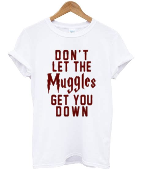 Don T Let The Muggles by Don T Let The Muggles Get You T Shirt