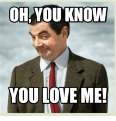 Love Me Meme - 25 best memes about you know you love me meme you know