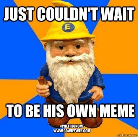 Gnome Meme - pin by cowley on gnome adventures pinterest