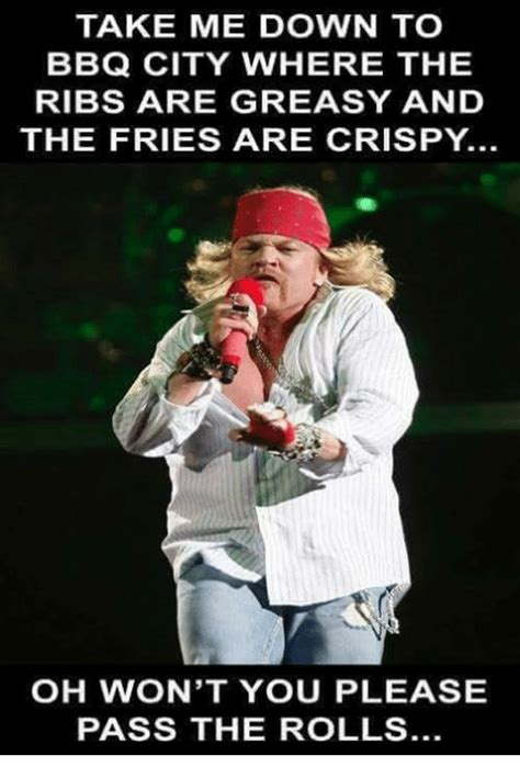 Fat Axl Rose Meme - take me down to bbq city where the ribs are greasy and the