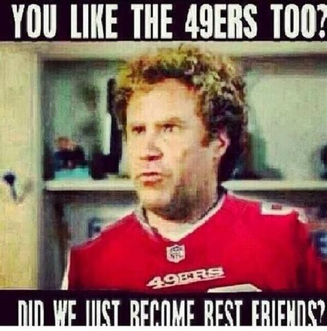 49ers Memes - all my 49er best friends san francisco 49ers pinterest
