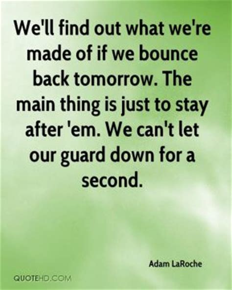Bounces Back Out Of Rehab by Adam Laroche Quotes Quotehd