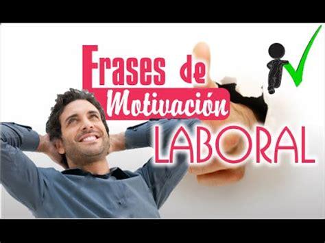 imagenes de optimismo en el trabajo frases de motivaci 243 n laboral motivaci 243 n en el trabajo
