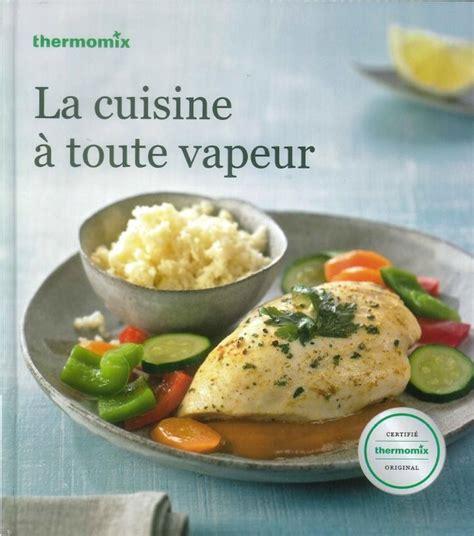 livre de recettes quot la cuisine 224 toute vapeur quot pour