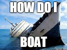 sinking boat meme generator boat is confused on how to boat imgflip