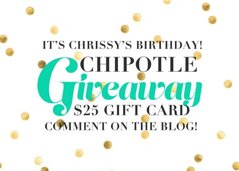 Chipotle Giveaway - chrissy s birthday giveaway chipotle gift card