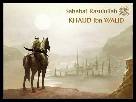short biography of khalid bin walid khalid ibn walid saifullah al maslul sepenggal catatan