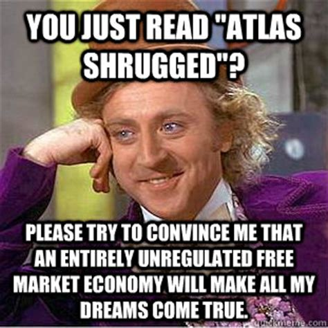 Atlas Shrugged Meme - you just read quot atlas shrugged quot please try to convince me