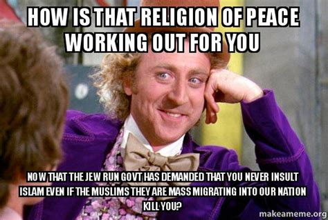 Religion Of Peace Meme - how is that religion of peace working out for you now that