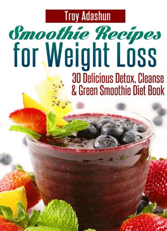 Diet And Detox Smoothies by Smoothie Recipes For Weight Loss 30 Delicious Detox