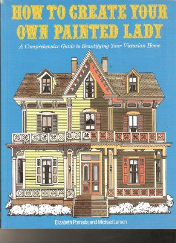 design your own victorian home how to create your own painted lady a comprehensive