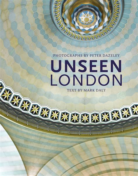 unseen london new edition photography books at the works london books unseen london by peter dazeley a look at london buildings not normally open to