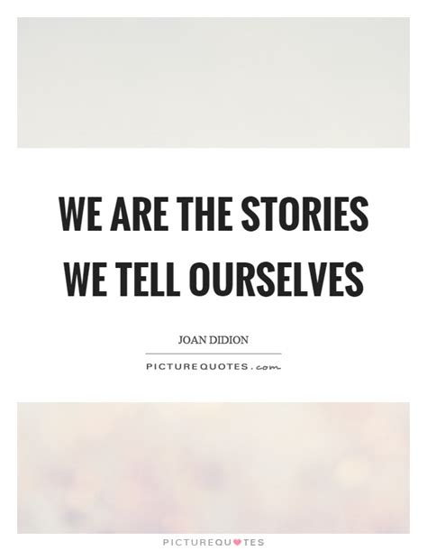 stories of ourselves the stories quotes stories sayings stories picture quotes page 2