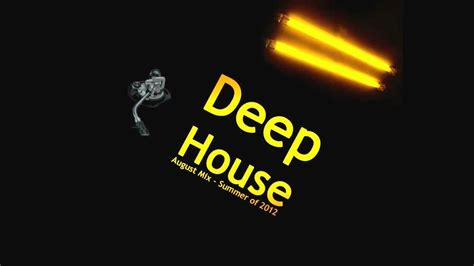 youtube deep house music deep house music august summer mix 2012 youtube
