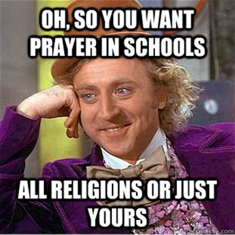 oh so you want prayer in schools all religions or just