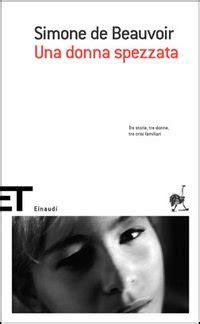 libro simone de beauvoir una donna spezzata di simone de beauvoir recensione libro