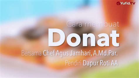 youtube membuat donat cara membuat donat resep donat dapur yufid youtube