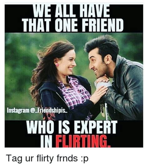Tag A Friend Meme - that one friend instagrame friendshipis who is expert in