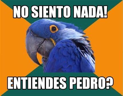 Pedro Meme - meme creator no siento nada entiendes pedro meme