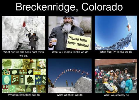What We Think We Do Meme - breckenridge what people think we do meme by jnelke on