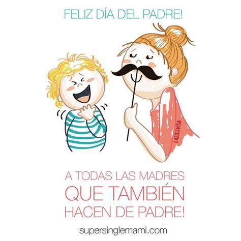 feliz dia del padre para mama feliz d 237 a de las madres que hacen de padres si ya lo s 233