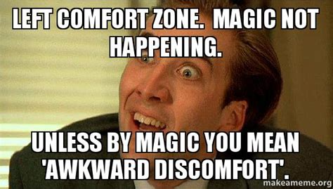 Comfort Memes - left comfort zone magic not happening unless by magic